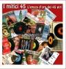 Vai alla compilation I MITICI 45 – L'EPOCA D'ORO DEI 45 GIRI